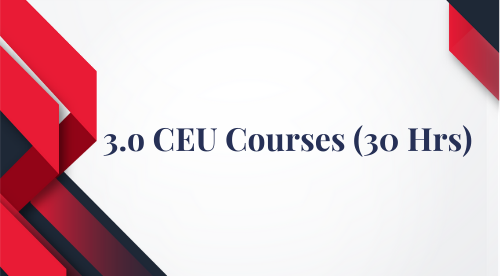 3.0 CEU Courses 30 Hrs